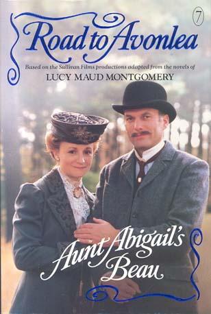Aunt Abigail's Beau (Road to Avonlea, Bk. 7)