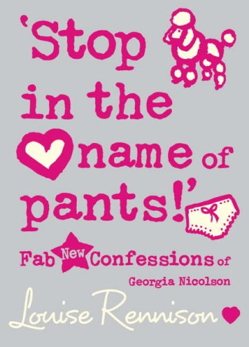 Stop In The Name Of Pants! (Fab New Confessions Of Georgia Nicolson)