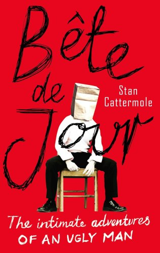Bete De Jour: The Intimate Adventures of an Ugly Man
