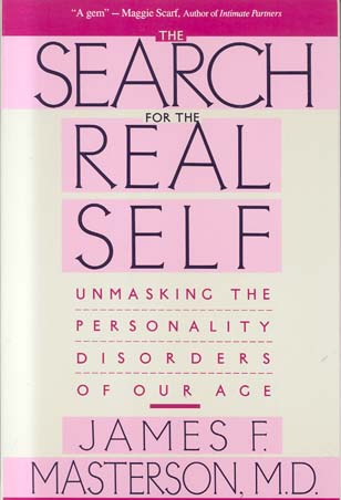 The Search for the Real Self: Unmasking the Personality Disorders of Our Age