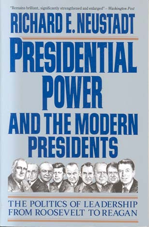 Presidential Power and the Modern Presidents: The Politics of Leadership from Roosevelt to Reagan