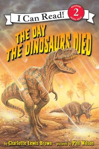 The Day The Dinosaurs Died (I Can Read, Level 2)