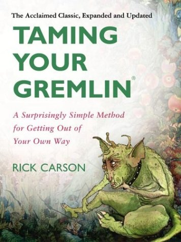 Taming Your Gremlin: A Surprisingly Simple Method for Getting Out of Your Own Way (Expanded and Updated)