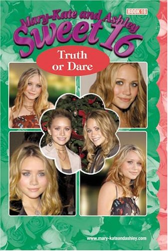 Truth Or Dare (Mary-Kate and Ashley Sweet 16, Bk. # 16)