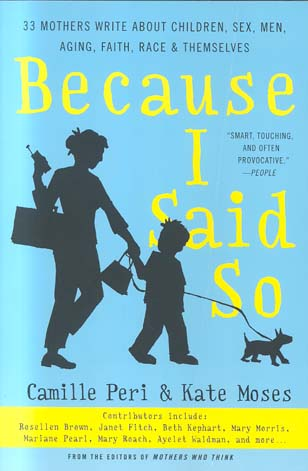 Because I Said So: 33 Mothers Write About Children, Sex, Men, Aging, Faith, Race & Themselves