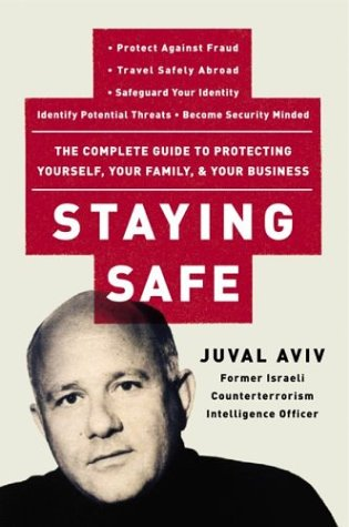 Staying Safe: The Complete Guide to Protecting Yourself, Your Family, & Your Business