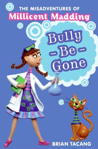 Bully-Be-Gone (The Misadventures Of Millicent Madding, Bk. 1)