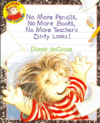 No More Pencils, No More Books, No More Teacher's Dirty Looks! (Gilbert)