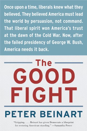 The Good Fight: Why Liberal---and Only Liberals---Can Win the War on Terror and Make America Great Again