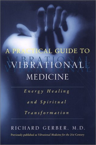 A Practical Guide to Vibrational Medicine: Energy Healing and Spiritual Transformation