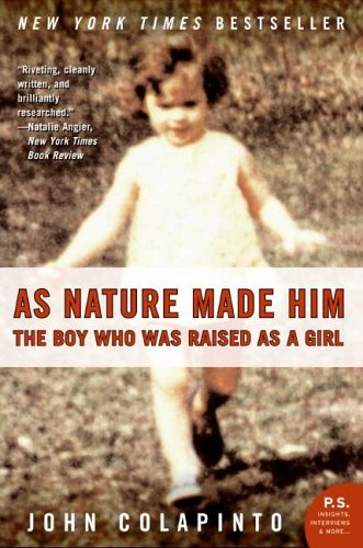 As Nature Made Him: The Boy Who Was Raised as a Girl (P.S Novel)