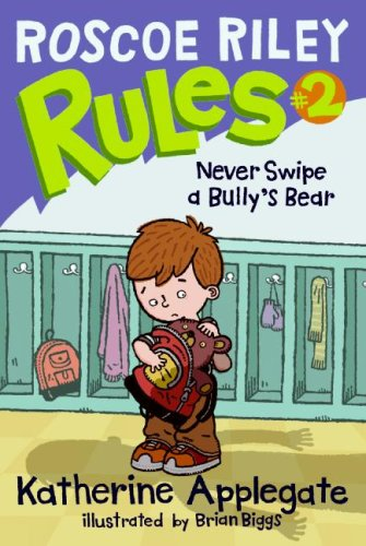 Never Swipe A Bully's Bear (Roscoe Riley Rules, Bk. 2)