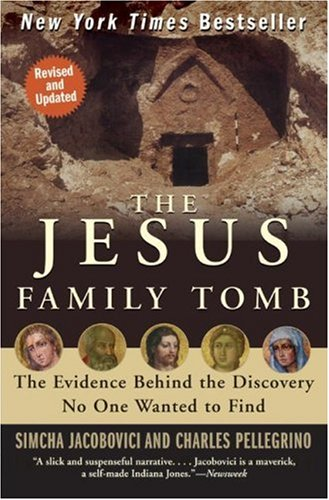 The Jesus Family Tomb: The Evidence Behind the Discovery No One Wanted to Find (Revised and Updated)