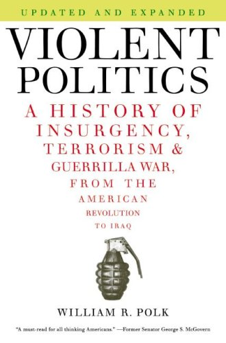 Violent Politics: A History of Insurgency, Terrorism, and Guerrilla War, from the American Revolution to Iraq (Updated and Expanded)
