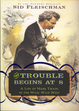 The Trouble Begins At 8 (A Life Of Mark Twain In The Wild, Wild West)