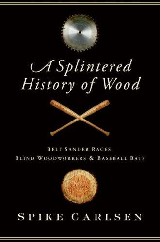 A Splintered History of Wood: Belt Sander Races, Blind Woodworkers, and Baseball Bats