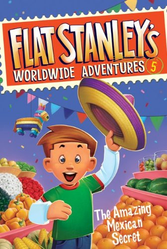 The Amazing Mexican Secret (Flat Stanley's Worldwide Adventures, Bk. 5)