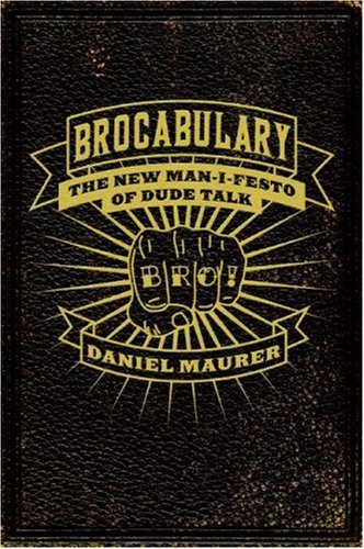 Brocabulary: The New Man-i-festo of Dude Talk