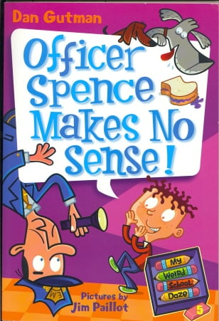 Officer Spence Makes No Sense! (My Weird School Daze, Bk. 5)