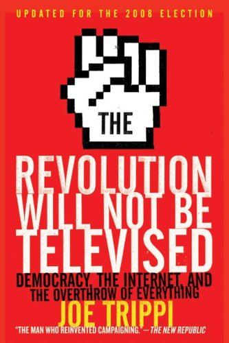 The Revolution Will Not Be Televised: Democracy, the Internet, and the Overthrow of Everything
