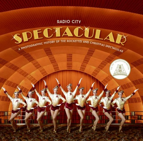 Radio City Spectacular: A Photographic History of the Rockettes and Christmas Spectacular (75th Celebration Edition)