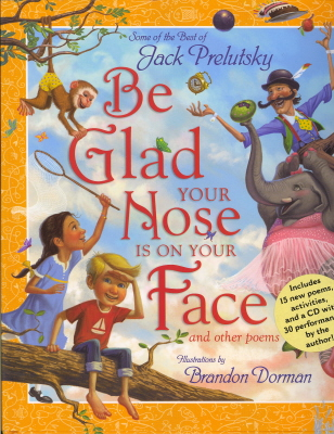 Be Glad Your Nose Is On Your Face (And Other Poems)