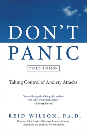 Don't Panic: Taking Control of Anxiety Attacks (Third Edition)
