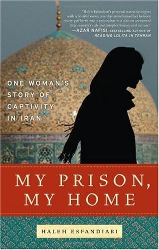 My Prison, My Home: One Woman's Story of Captivity in Iran