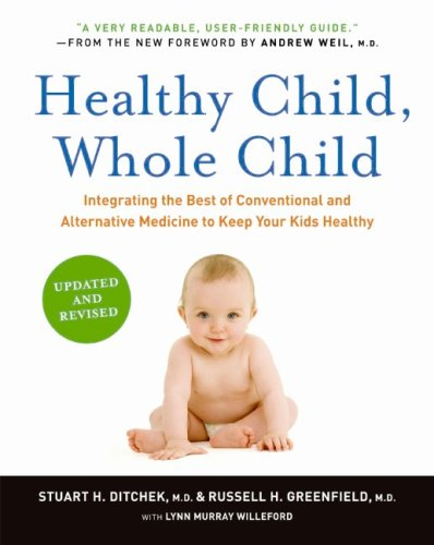 Healthy Child, Whole Child: Integrating the Best of Conventional and Alternative Medicine to Keep Your Kids Healthy