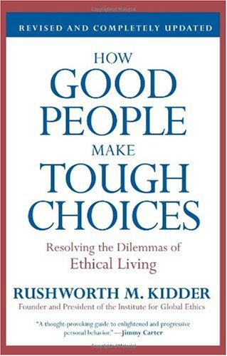 How Good People Make Tough Choices: Resolving the Dilemmas of Ethical Living (Revised Edition)