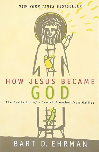 How Jesus Became God: The Exaltation of a Jewish PreacherFrom Galilee