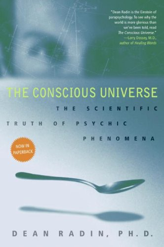 The Conscious Universe: The Scientific Truth of Psychic Phenomena