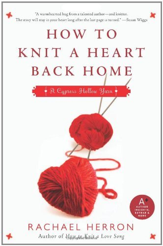 How to Knit a Heart Back Home: A Cypress Hollow Yarn (Cypress Hollow Yarns)