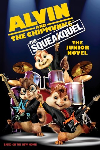 The Squeakquel (Alvin And The Chipmunks, The Junior Novel)