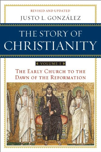 Story of Christianity: Volume 1, The: The Early Church to the Dawn of the Reformation