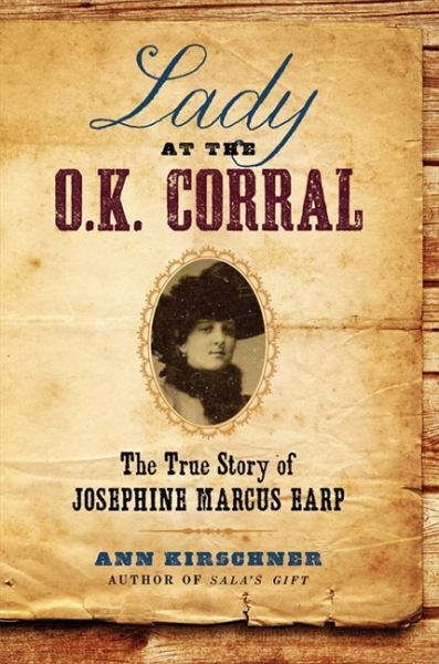 Lady at the O. K. Corral: The True Story of Josephine Marcus Earp