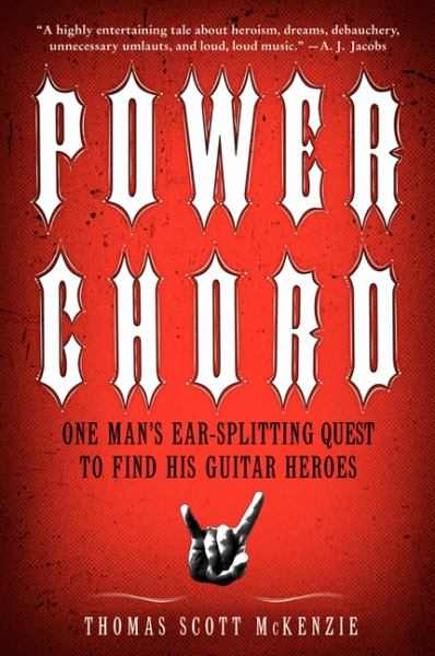 Power Chord: One Man's Ear-Splitting Quest to Find Hsi Guitar Heroes