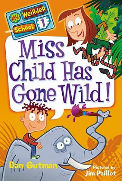 Miss Child Has Gone Wild! (My Weirder School Book 1)
