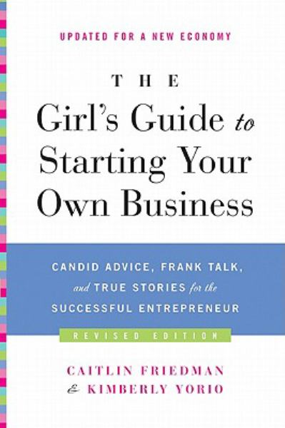 The Girl's Guide to Starting Your Own Business: Candid Advice, Frank Talk, and True Stories for the Successful Entrepreneur (Revised Edition)