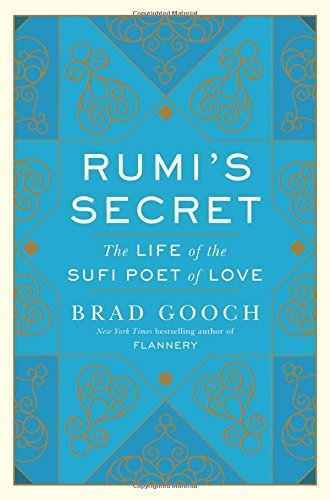 Rumi's Secret: The Life of the Sufi Poet of Love