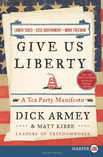 Give Us Liberty: A Tea Party Manifesto (Large Print)