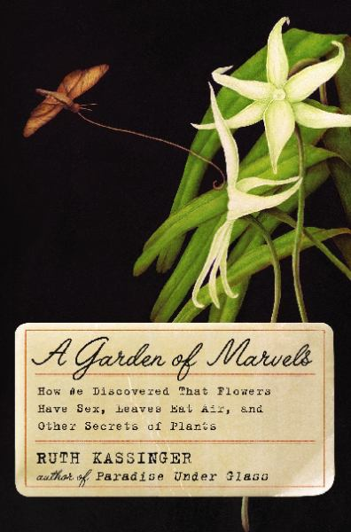 A Garden of Marvels - How We Discovered that Flowers Have Sex, Leaves Eat Air, and Other Secrets of Plants