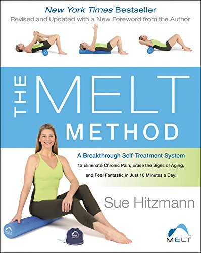 The MELT Method: A Breakthrough Self-Treatment System to Eliminate Chronic Pain, Erase the Signs of Aging, and Feel Fantastic in Just 10 Minutes a Day