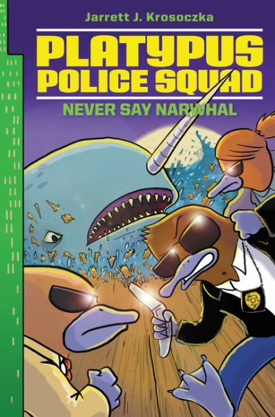 Never Say Narwhal (Platypus Polic Squad, Bk. 4)