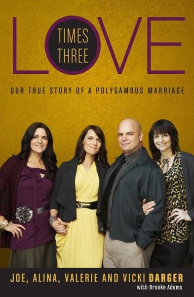 Love Times Three: One True Story of a Polygamous Marriage
