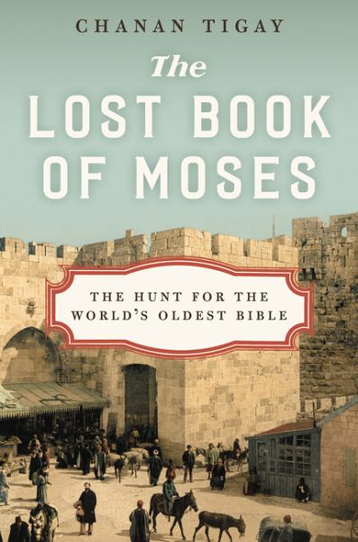 The Lost Book of Moses: The Hunt for the World's Oldest Bible