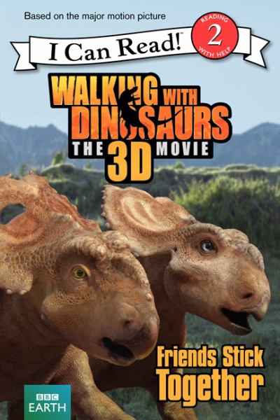 Walking with Dinosaurs: Friends Stick Together (I Can Read! Level 2)