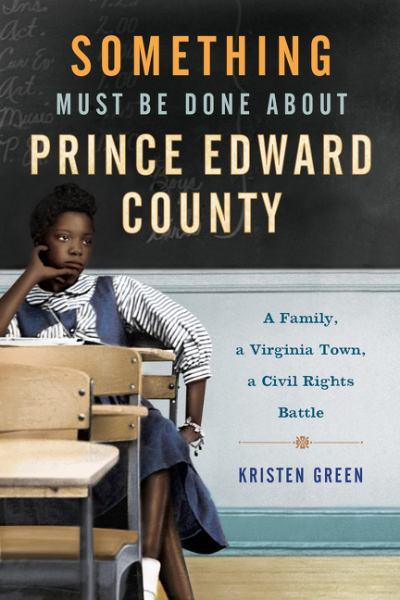 Something Must Be Done About Prince Edward County - A Family, a Virginia Town, a Civil Rights Battle