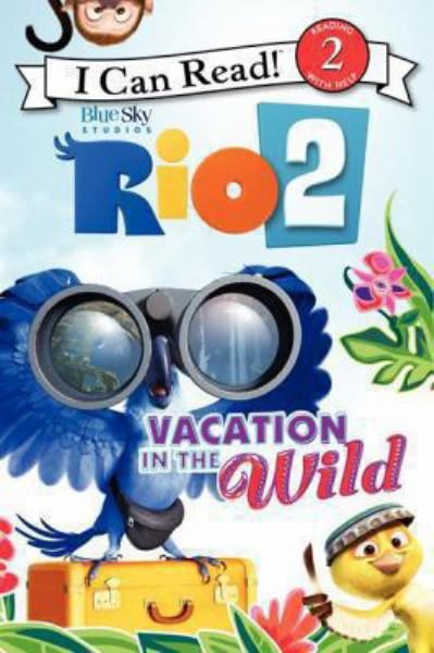Vacation in the Wild (Rio 2, I Can Read! Level 2)