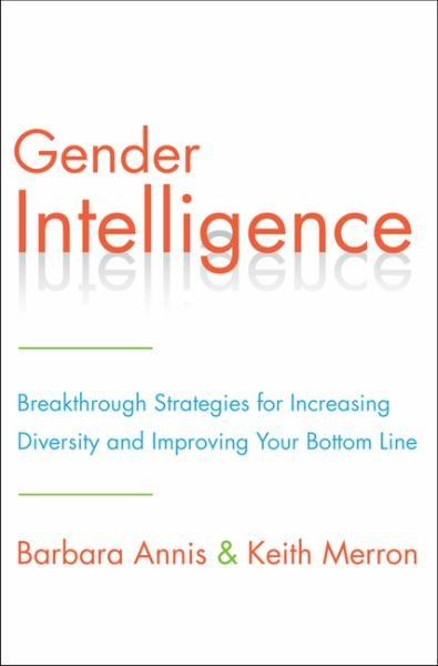 Gender Intelligence: Breakthrough Strategies for Increasing Diversity and Imporving Your Bottom Line